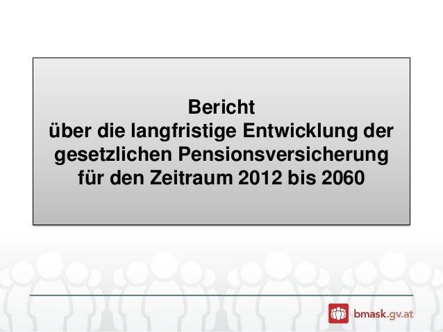 Bericht über die langfristige Entwicklung der gesetzlichen Pensionsversicherung für den Zeitraum 2012 bis 2060