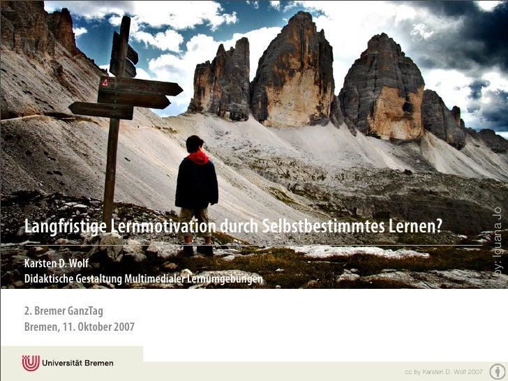 by: Iguana Jo Langfristige Lernmotivation durch Selbstbestimmtes Lernen? Karsten D. Wolf Didaktische Gestaltung Multimedia...