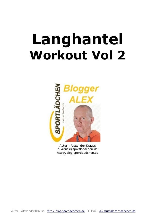 Langhantel Workout Vol 2 Autor: Alexander Krauss a.krauss@sportlaedchen.de http://blog.sportlaedchen.de Autor: Alexander K...