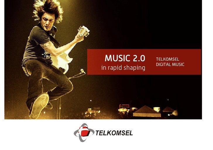 MUSIC 2.0         TELKOMSEL                    DIGITAL MUSIC in rapid shaping
