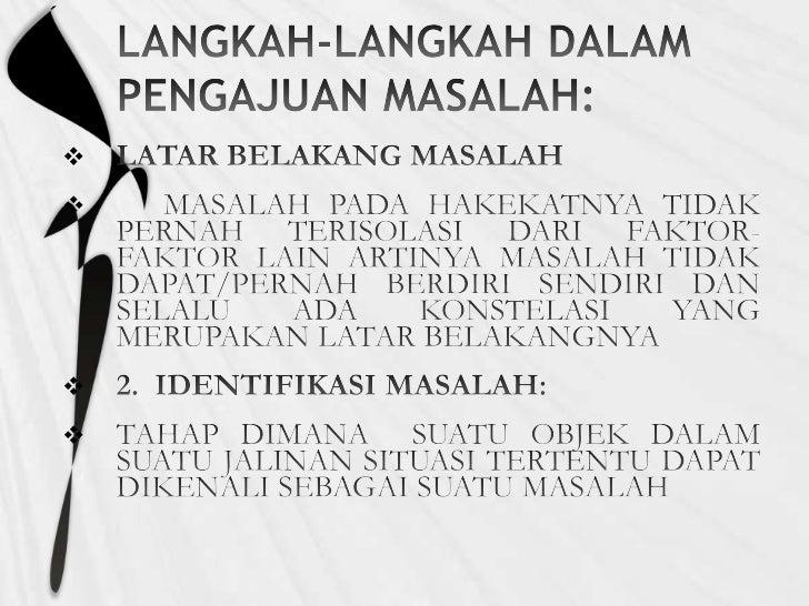 LANGKAH-LANGKAH DALAM PENGAJUAN MASALAH:<br />LATAR BELAKANG MASALAH<br />      MASALAH PADA HAKEKATNYA TIDAK PERNAH TERIS...