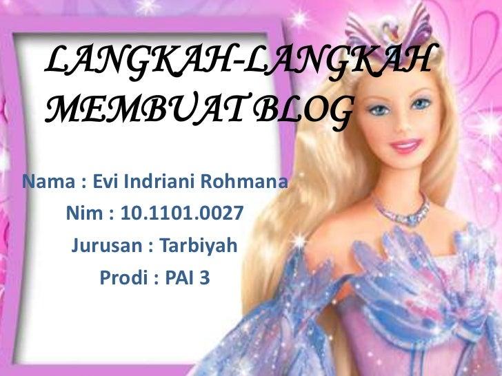 LANGKAH-LANGKAH MEMBUAT BLOG<br />Nama : Evi Indriani Rohmana<br />Nim : 10.1101.0027<br />Jurusan : Tarbiyah<br />Prodi :...