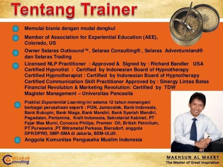 Tentang Trainer<br />Memulaibisnisdengan modal dengkul<br />Member of Association for Experiential Education (AEE), Colora...
