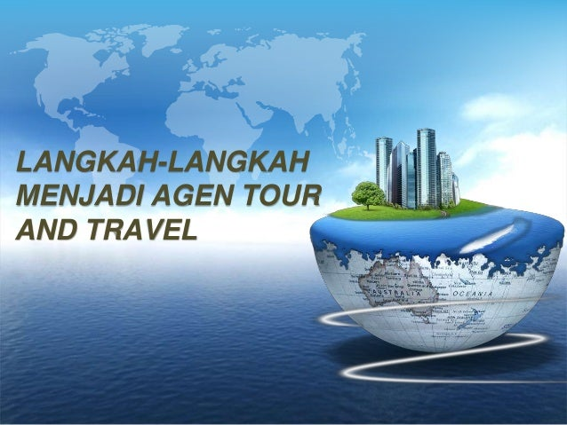 LANGKAH-LANGKAH  MENJADI AGEN TOUR  AND TRAVEL