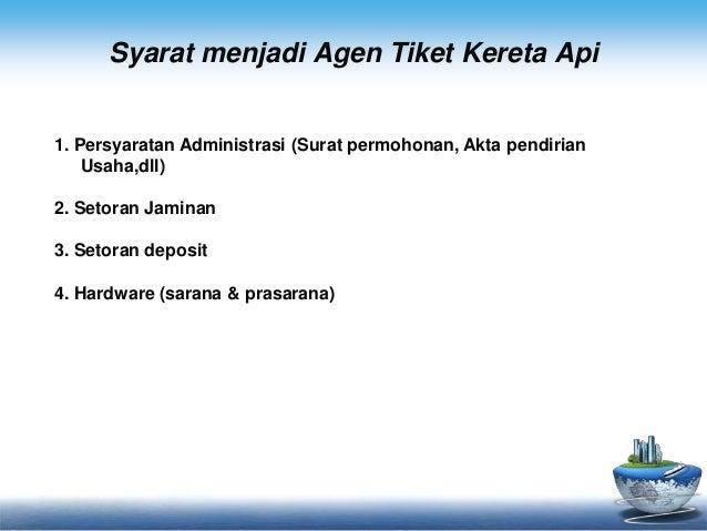 Syarat menjadi Agen Tiket Kereta Api  1. Persyaratan Administrasi (Surat permohonan, Akta pendirian  Usaha,dll)  2. Setora...