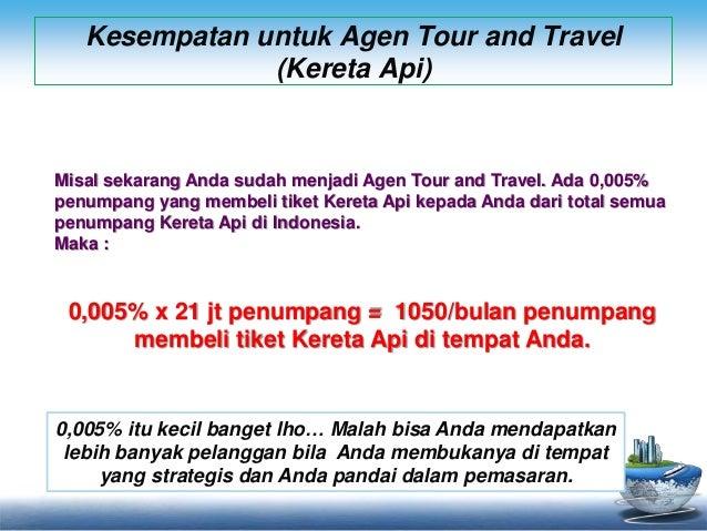Kesempatan untuk Agen Tour and Travel  (Kereta Api)  Misal sekarang Anda sudah menjadi Agen Tour and Travel. Ada 0,005%  p...