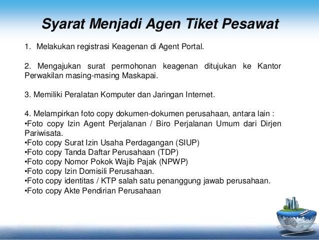 Syarat Menjadi Agen Tiket Pesawat  1. Melakukan registrasi Keagenan di Agent Portal.  2. Mengajukan surat permohonan keage...