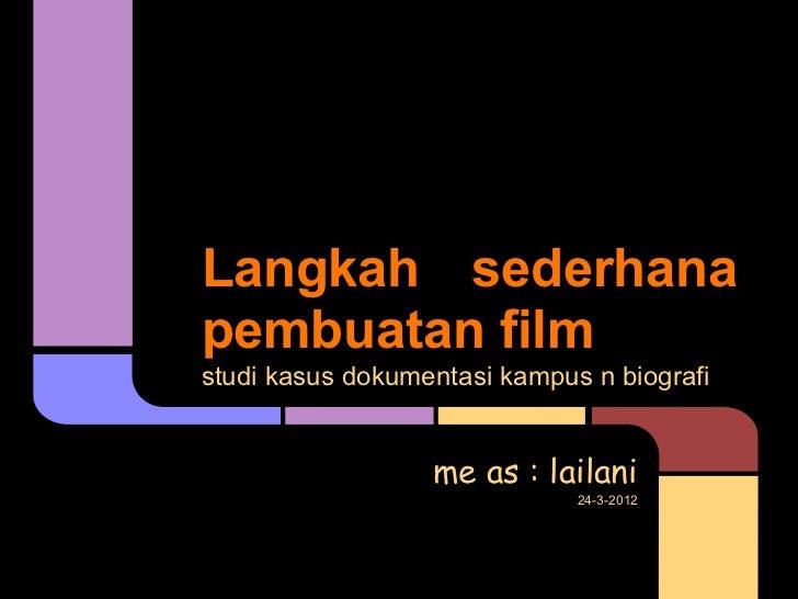 Langkah sederhanapembuatan filmstudi kasus dokumentasi kampus n biografi                  me as : lailani                 ...