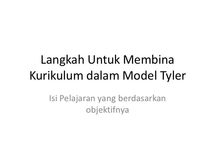 Langkah Untuk MembinaKurikulum dalam Model Tyler   Isi Pelajaran yang berdasarkan              objektifnya