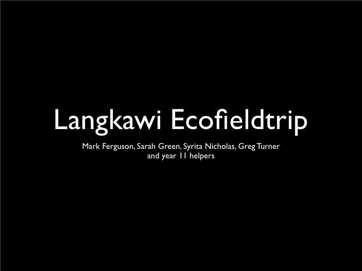 Langkawi Ecofieldtrip   Mark Ferguson, Sarah Green, Syrita Nicholas, Greg Turner                     and year 11 helpers