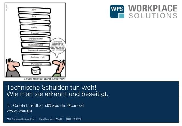 WPS - Workplace Solutions GmbH //// Hans-Henny-Jahnn-Weg 29 //// 22085 HAMBURG Technische Schulden tun weh! Wie man sie er...