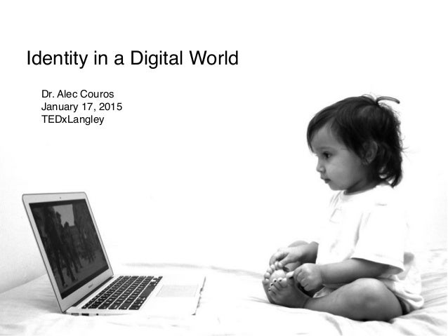 Dr. Alec Couros January 17, 2015 TEDxLangley Identity in a Digital World