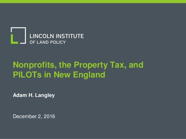 1 Nonprofits, the Property Tax, and PILOTs in New England Adam H. Langley December 2, 2016