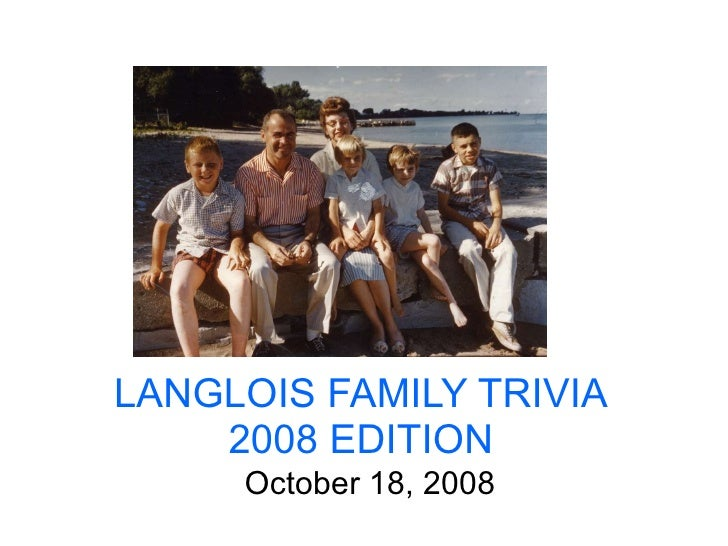LANGLOIS FAMILY TRIVIA 2008 EDITION October 18, 2008