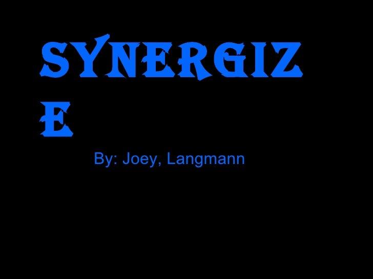 Synergize   By: Joey, Langmann