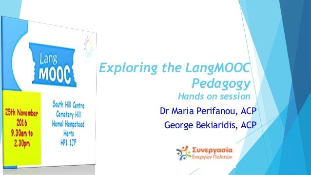 Exploring the LangMOOC Pedagogy Hands on session Dr Maria Perifanou, ACP George Bekiaridis, ACP