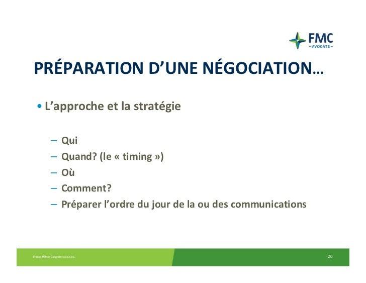 PRÉPARATIOND'UNENÉGOCIATION…• L'approcheetlastratégie  –   Qui  –   Quand?(le« timing »)  –   Où  –   Comment?  –  ...