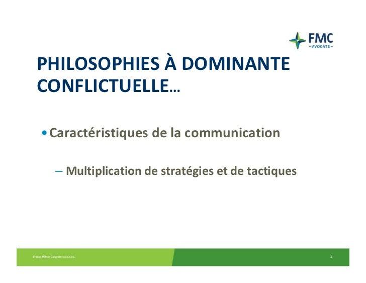 PHILOSOPHIESÀ DOMINANTECONFLICTUELLE…•Caractéristiquesdelacommunication  – Multiplicationdestratégiesetdetactiqu...