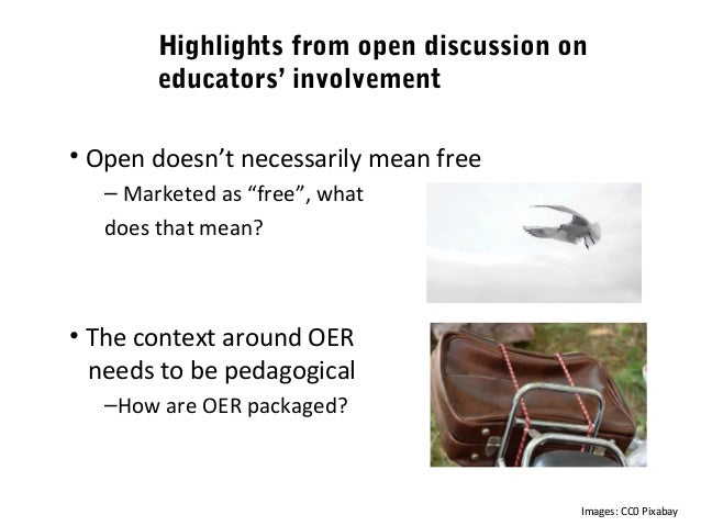 "Highlights from open discussion on educators' involvement • Open doesn't necessarily mean free – Marketed as ""free"", what ..."