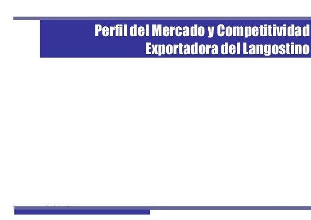 1Perfil de Mercado de Langostino Perfil del Mercado y Competitividad Exportadora del Langostino