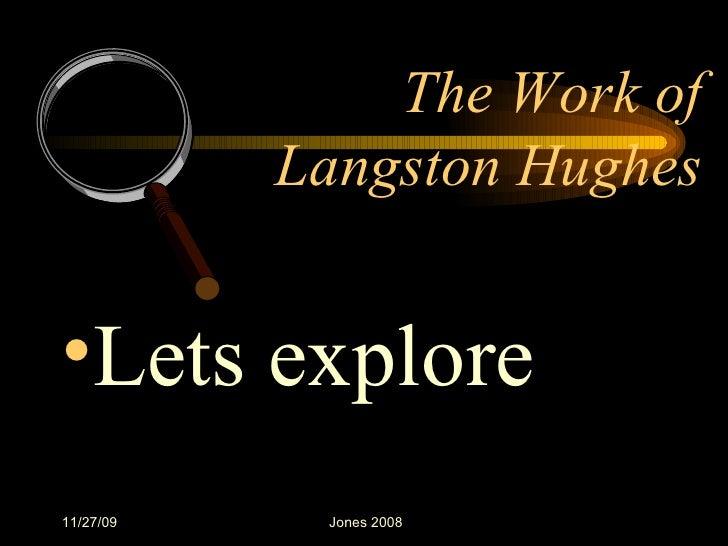 <ul><li>Lets explore  </li></ul>The Work of Langston Hughes