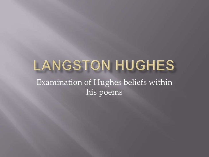 Langston Hughes <br />Examination of Hughes beliefs within his poems<br />