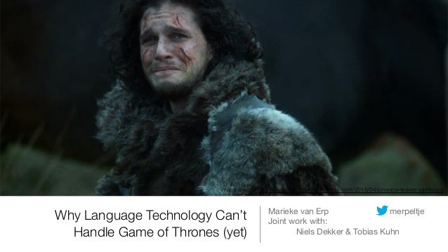 Why Language Technology Can't Handle Game of Thrones (yet) Marieke van Erp merpeltje  Joint work with:   Niels Dekker & To...