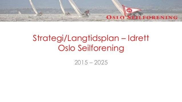 Strategi/Langtidsplan – Idrett Oslo Seilforening 2015 – 2025