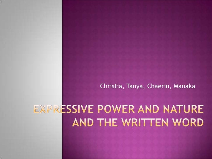 Expressive Power and Nature and the Written Word<br />Christia, Tanya, Chaerin, Manaka<br />