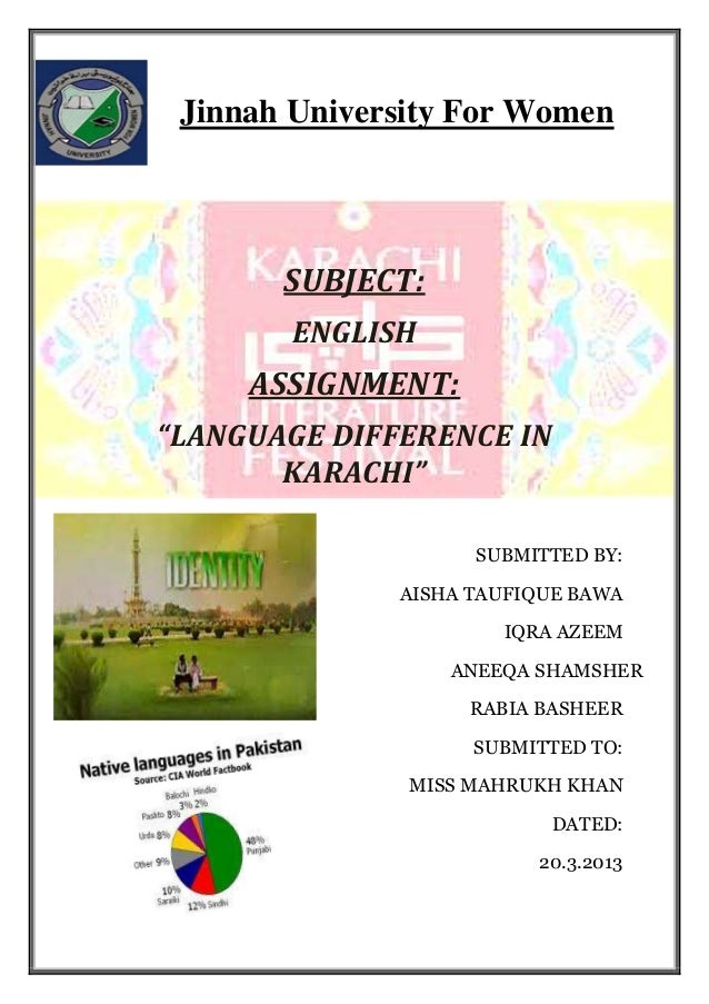 """Jinnah University For Women  SUBJECT: ENGLISH  ASSIGNMENT: """"LANGUAGE DIFFERENCE IN KARACHI"""" SUBMITTED BY: AISHA TAUFIQUE B..."""