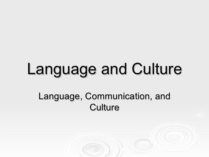 Language and Culture Language, Communication, and Culture
