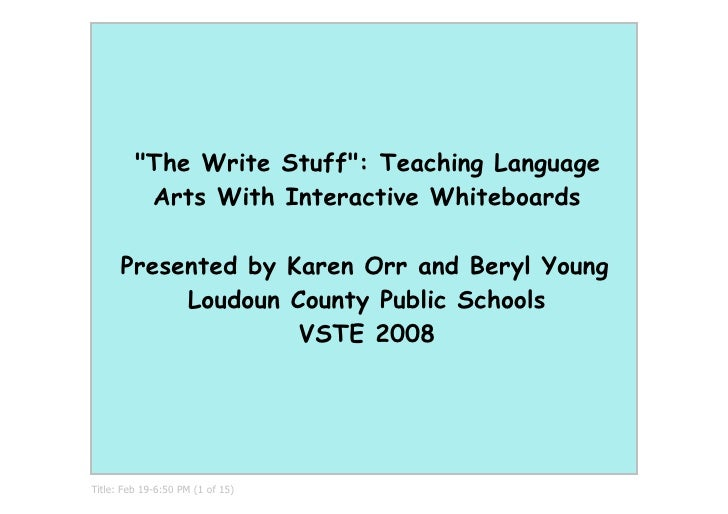 quot;The Write Stuffquot;: Teaching Language           Arts With Interactive Whiteboards        Presented by Karen Orr and...