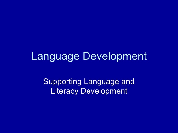Language Development Supporting Language and Literacy Development