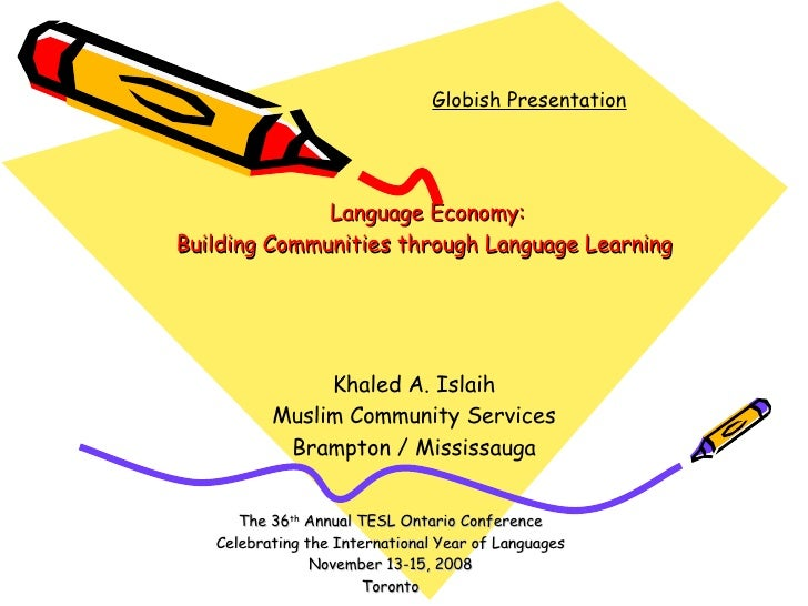 Language Economy: Building Communities through Language Learning The 36 th  Annual TESL Ontario Conference Celebrating t...