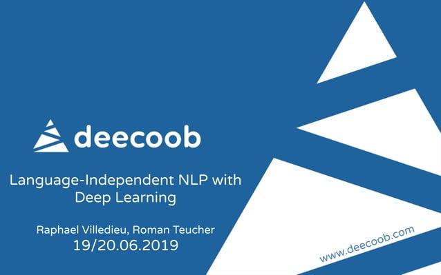 Language-Independent NLP with Deep Learning Raphael Villedieu, Roman Teucher 19/20.06.2019 www.deecoob.com