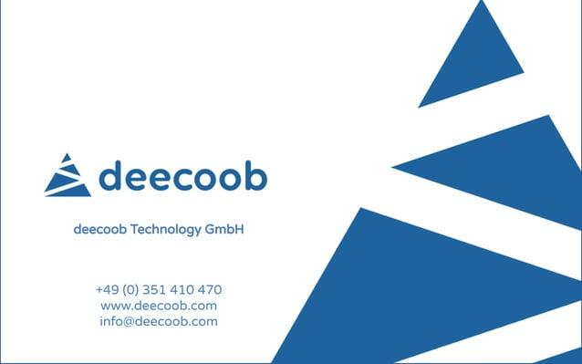 www.deecoob.com 14 Data - Information - Insight deecoob Technology GmbH +49 (0) 351 410 470 www.deecoob.com info@deecoob.c...