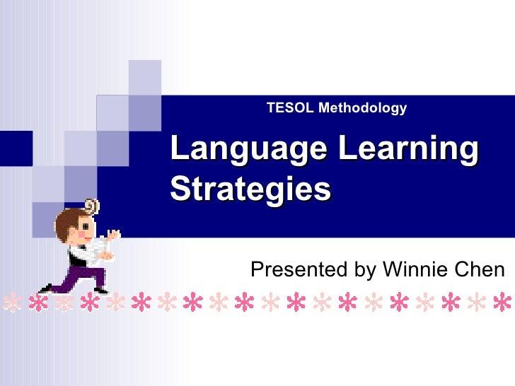 Language Learning Strategies Presented by Winnie Chen TESOL Methodology