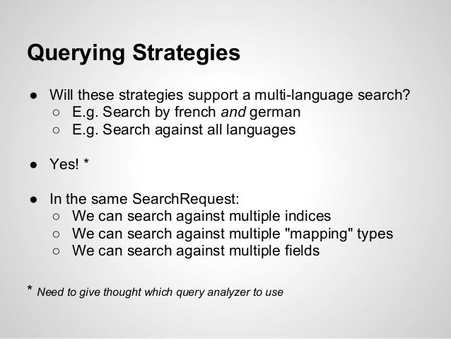 Querying Strategies● Will these strategies support a multi-language search?  ○ E.g. Search by french and german  ○ E.g. Se...