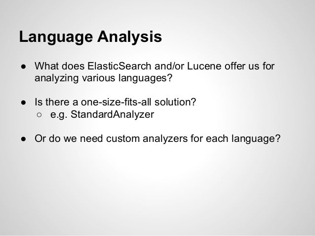 Language Analysis● What does ElasticSearch and/or Lucene offer us for  analyzing various languages?● Is there a one-size-f...
