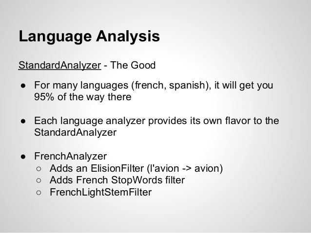 Language AnalysisStandardAnalyzer - The Good● For many languages (french, spanish), it will get you  95% of the way there●...