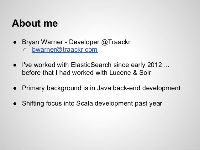 About me● Bryan Warner - Developer @Traackr  ○ bwarner@traackr.com● Ive worked with ElasticSearch since early 2012 ...  be...