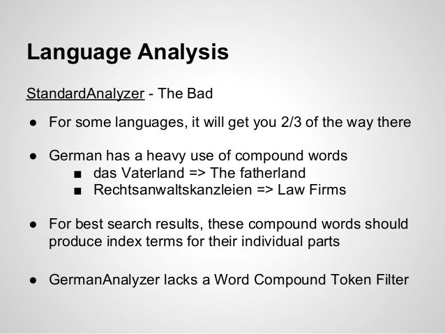 Language AnalysisStandardAnalyzer - The Bad● For some languages, it will get you 2/3 of the way there● German has a heavy ...
