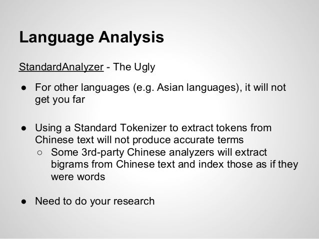 Language AnalysisStandardAnalyzer - The Ugly● For other languages (e.g. Asian languages), it will not  get you far● Using ...