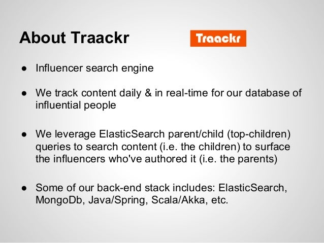 About Traackr● Influencer search engine● We track content daily & in real-time for our database of  influential people● We...