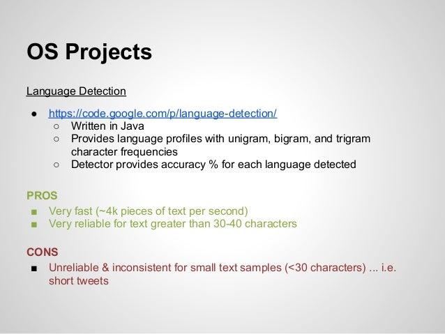 OS ProjectsLanguage Detection●   https://code.google.com/p/language-detection/     ○ Written in Java     ○ Provides langua...
