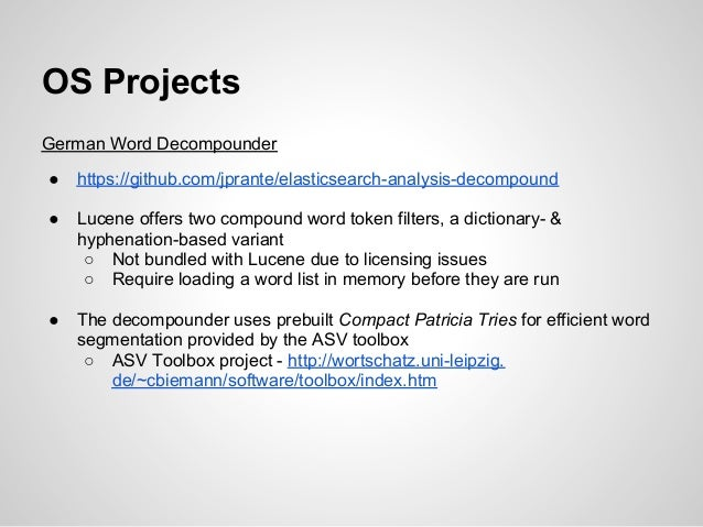 OS ProjectsGerman Word Decompounder●   https://github.com/jprante/elasticsearch-analysis-decompound●   Lucene offers two c...