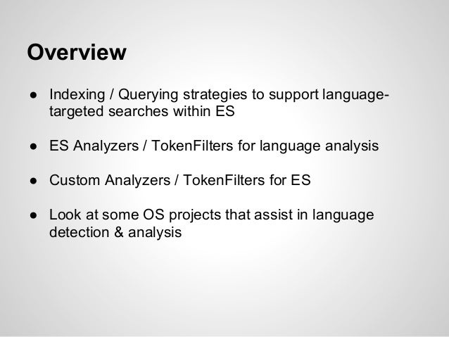 Overview● Indexing / Querying strategies to support language-  targeted searches within ES● ES Analyzers / TokenFilters fo...