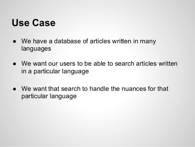 Use Case● We have a database of articles written in many  languages● We want our users to be able to search articles writt...