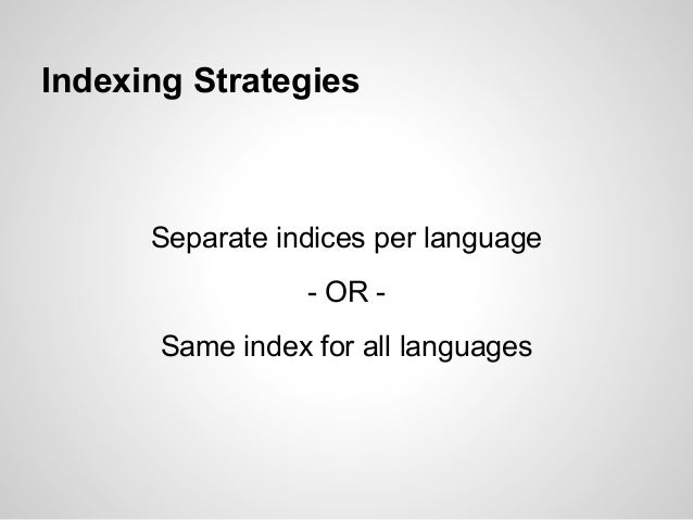 Indexing Strategies      Separate indices per language                  - OR -       Same index for all languages
