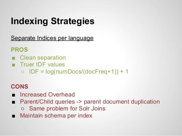 Indexing StrategiesSeparate Indices per languagePROS■ Clean separation■ Truer IDF values  ○ IDF = log(numDocs/(docFreq+1))...